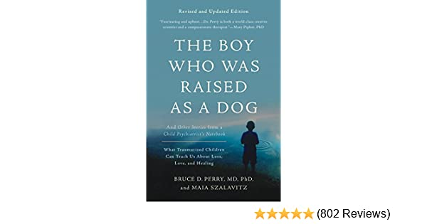 The boy who was raised as a dog and other stories from a child the boy who was raised as a dog and other stories from a child psychiatrists notebook what traumatized children can teach us about loss love fandeluxe Image collections