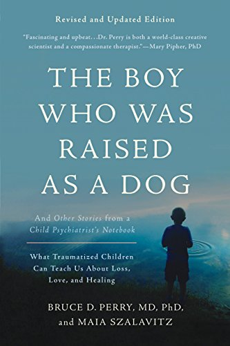 - The Boy Who Was Raised as a Dog: And Other Stories from a Child Psychiatrist's Notebook--What Traumatized Children Can Teach Us About Loss, Love, and Healing