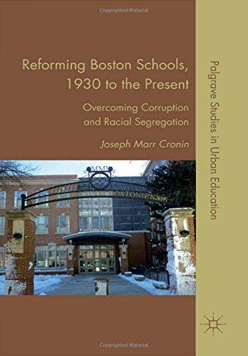 Shop online Reforming Boston Schools, 1930 the Present: Overcoming Corruption and Racial Segregation (Palgrave Studies Urban Education)