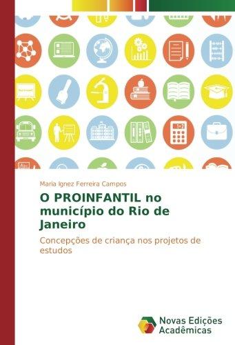 O PROINFANTIL no município do Rio de Janeiro: Concepções de criança nos projetos de estudos (Portuguese Edition)