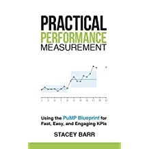 Practical Performance Measurement: Using the PuMP Blueprint for Fast, Easy and Engaging KPIs by Stacey Barr (2014-11-08)