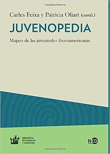Amazon.com: Juvenopedia: Mapeo de las juventudes iberoamericanas (Spanish Edition) (9788416737024): Carles; Oliart, Patricia Feixa: Books
