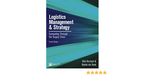 Logistics management and strategy competing through the supply logistics management and strategy competing through the supply chain 4th edition alan harrison remko van hoek 9780273730224 amazon books fandeluxe Images