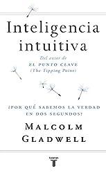 Inteligencia intuitiva: ¿Por qué sabemos la verdad en dos segundos? (Spanish Edition)