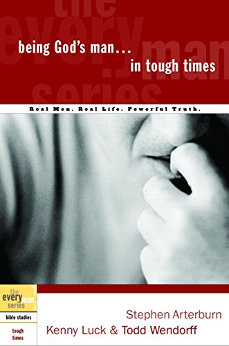 Being God's Man in Tough Times: Real Life. Powerful Truth. For God's Men (The Every Man Series)