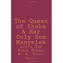 The Queen of Sheba & Her Only Son Menyelek a/k/a The Kebra Nagast