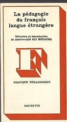 LA PEDAGOGIE DU FRANCAIS LANGUE ETRANGERE. Orientations théoriques, pratique dans la classe