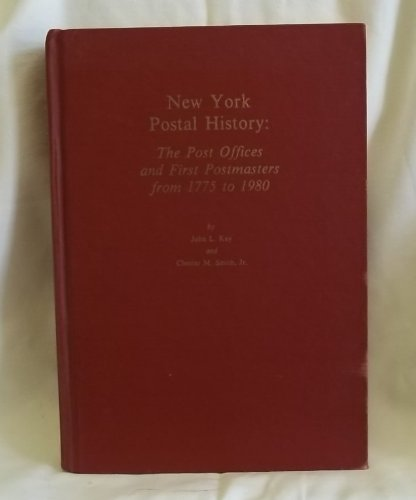New York postal history: The post offices and first postmasters from 1775 to 1980 (The APS handbook series)