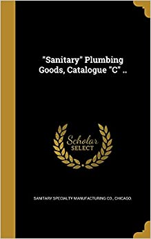 'Sanitary' Plumbing Goods, Catalogue 'C' ..