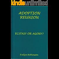 Adoption Reunion - Ecstasy or Agony? (English Edition)