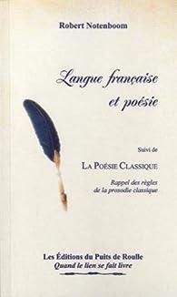 Langue française et poésie : Verbatim de la conférence donnée au SIEL de Paris le 27 novembre 2011 suivi de La poésie classique par Robert Notenboom