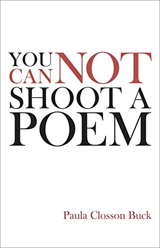 You Cannot Shoot a Poem: Poems by [Buck, Paula Closson]