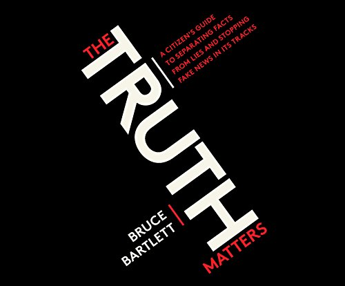 Truth Matters, The: A Citizen's Guide to Separating Facts from Lies and Stopping Fake News in Its Tracks