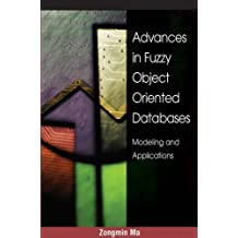 Advances in Fuzzy Object-Oriented Databases: Modeling and Applications by PH.D. Zongmin Ma (2004-11-30)