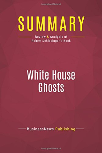 Summary: White House Ghosts: Review and Analysis of Robert Schlesinger's Book pdf epub