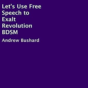 Let's Use Free Speech to Exalt Revolution BDSM Audiobook