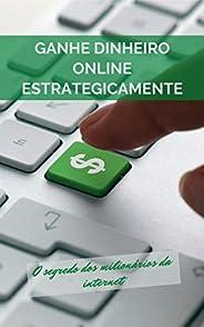 Ganhe Dinheiro Online Estrategicamente: O segredo dos milionários da internet