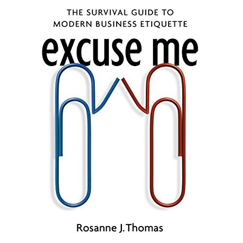 Excuse Me: The Survival Guide to Modern Business Etiquette