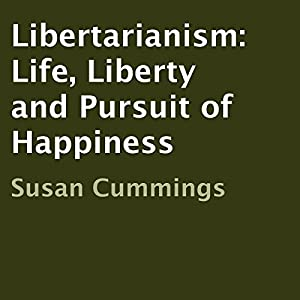 Libertarianism: Life, Liberty and Pursuit of Happiness Audiobook