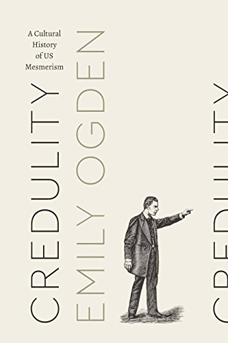 Credulity: A Cultural History of US Mesmerism (Class 200: New Studies in Religion) by [Ogden, Emily]