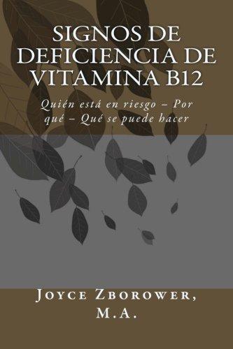 Signos de Deficiencia de Vitamina B12: Quién está en riesgo - Por qué - Qué se puede hacer: Amazon.es: Joyce Zborower M.A., M. Angelica Brunell S.: Libros