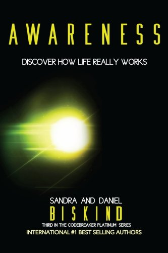 Awareness: Discover How LIfe Really Works (The CODEBREAKER PLATINUM Series) (Volume 3)