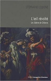 L'oeil révolté : Les Salons de Diderot par Stéphane Lojkine