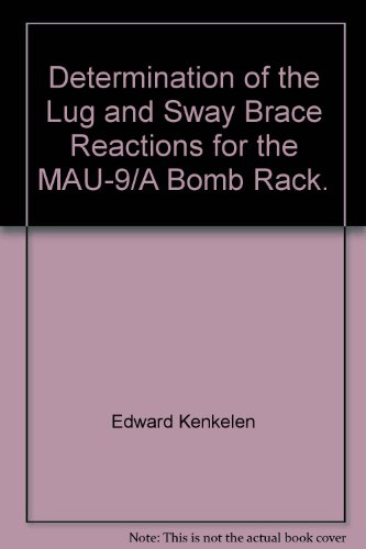 Determination of the Lug and Sway Brace Reactions for the MAU-9/A Bomb Rack.
