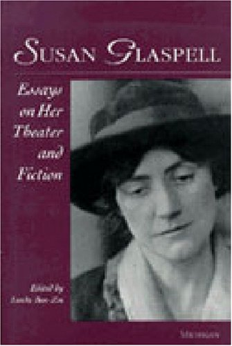 Download Susan Glaspell: Essays on Her Theater and Fiction (Theater: Theory/Text/Performance) pdf epub