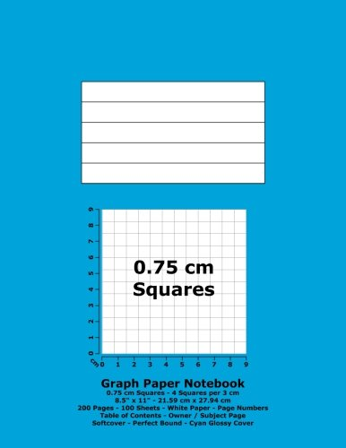 """Books : Graph Paper Notebook: 0.75 cm Squares - 8.5"""" x 11"""" - 21.59 cm x 27.94 cm - 200 Pages - 100 Sheets - White Paper - Page Numbers - Table of Contents - Cyan Glossy Cover"""