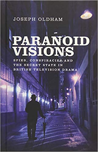 Paranoid Visions Spies Conspiracies And The Secret State In British Television Drama 1st Edition