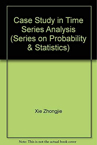 (Case Studies in Time Series Analysis (Series on Probability & Statistics))