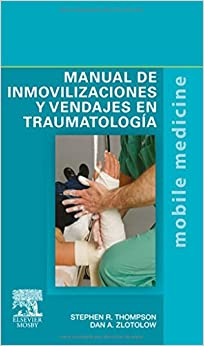 Manual De Inmovilizaciones Y Vendajes En Traumatología por Stephen R. Thompson Md  Med  Frcsc epub