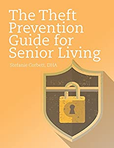 The Theft Prevention Guide for Senior Living by Stefanie Corbett, DHA