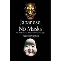 Japanese No Masks: With 300 Illustrations of Authentic