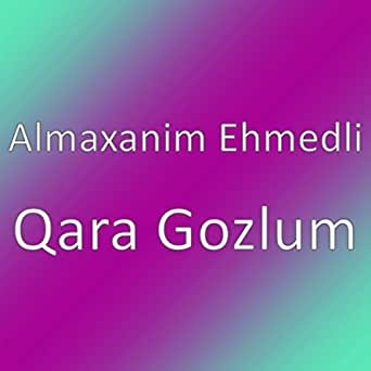 Qara Gozlum By Almaxanim Ehmedli On Amazon Music Amazon Com