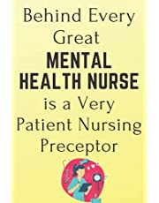 Behind Every Great Mental Health Nurse is a Very Patient Nursing Preceptor: Nursing Student Future Mental Health Nurse Life Journal/Notebook Blank Lined Ruled 6x9 100 Pages Journal Diary Gift