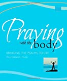 Praying With the Body: Bringing the Psalms to Life (Active Prayer Series)