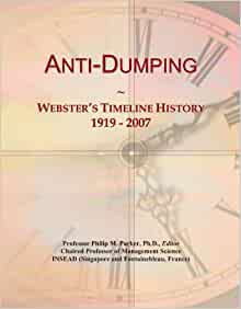 the history of anti dumping What is 'anti-dumping duty' an anti-dumping duty is a protectionist tariff that a domestic government imposes on foreign imports that it believes are priced below fair market value dumping is a .