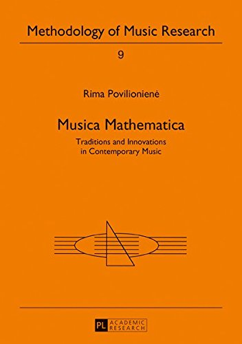 Musica Mathematica: Traditions and Innovations in Contemporary Music (Methodology of Music Research)