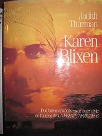 Karen Blixen : Du Danemark au Kenya : toute la vie de l'auteur de la ferme africaine par Thurman