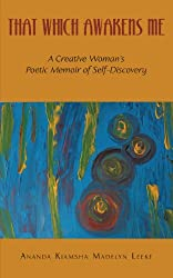 That Which Awakens Me: A Creative Woman's Poetic Memoir of Self-Discovery