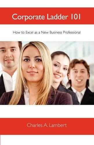 Download Corporate Ladder 101: How to Excel as a New Business Professional ebook