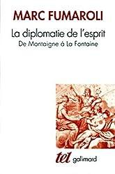 La Diplomatie de l'esprit : De Montaigne à La Fontaine