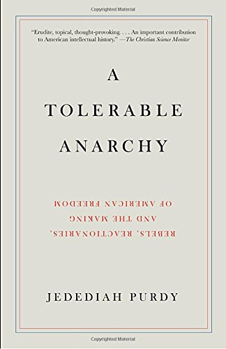 Download A Tolerable Anarchy: Rebels, Reactionaries, and the Making of American Freedom pdf epub