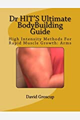 Dr HIT'S Ultimate BodyBuilding Guide: High Intensity Methods For Rapid Muscle Growth: Arms Paperback