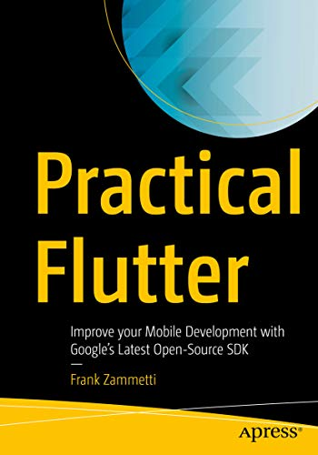 Practical Flutter: Improve your Mobile Development with Google's Latest Ope...