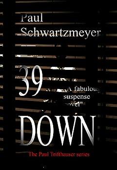 39 Down: A Paul Trifthauser Espionage Novel (Joseph Schneider Traitor-Patriot Book 1) by [Schwartzmeyer, Paul]