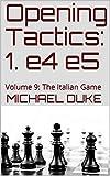 Opening Tactics: 1. E4 E5: Volume 9: The Italian Game-Michael Duke