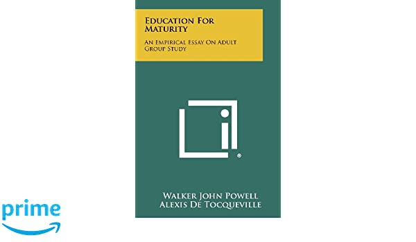 Business Cycle Essay Education For Maturity An Empirical Essay On Adult Group Study Walker  John Powell Alexis De Tocqueville  Amazoncom Books Essays About Business also English Essay Topics Education For Maturity An Empirical Essay On Adult Group Study  Global Warming Essay Thesis